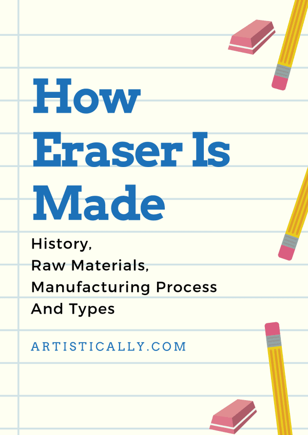 How Eraser Is Made | History, Raw Materials, Manufacturing Process And Types